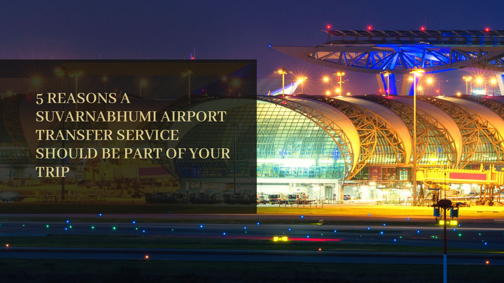 Image of 5 Reasons a Suvarnabhumi Bangkok Airport Transfer Service should be part of your trip